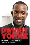 Dwight Yorke. Born to Score: The Autobiography