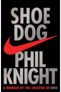 Shoe Dog - A memoir by the Creator of Nike