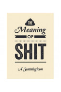 The Meaning of Shit - A Scatalogicon