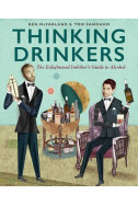 Thinking Drinkers: The Enlightened Imbiber's Guide to Alcohol
