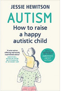 Autism : How to raise a happy autistic child