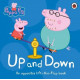 Peppa Pig: Up and Down.  An Opposites Lift-the-Flap Book