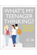 What's My Teenager Thinking? : Practical child psychology for modern parents