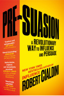 Pre-Suasion : A Revolutionary Way to Influence and Persuade