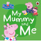 Peppa Pig: My Mummy and Me