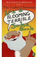 The Father Christmas: it's a Bloomin' Terrible Joke Book