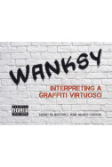 Wanksy. Interpreting a Graffiti Virtuoso