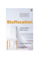 Stuffocation. Living More with Less