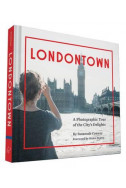 Londontown - A Photographic Tour of the City's Delights