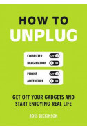 How to Unplug - Get off Your Gadgets and Start Enjoying Real Life