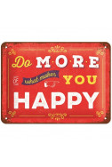 Метална табела Do more of what makes you Happy