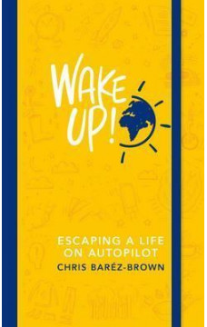 Wake Up!: Escaping a Life on Autopilot